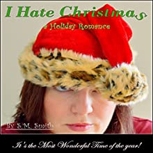 I Hate Christmas Audiobook by S.M. Smith Narrated by Susan Marlowe