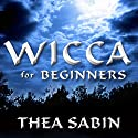 Wicca for Beginners: Fundamentals of Philosophy & Practice (       UNABRIDGED) by Thea Sabin Narrated by Karyn O'Bryant