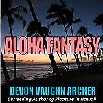 Aloha Fantasy | Devon Vaughn Archer