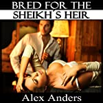 Bred for the Sheikh's Heir | Alex Anders