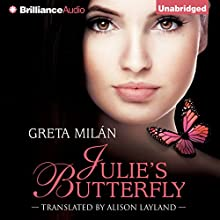 Julie's Butterfly (       UNABRIDGED) by Greta Milán, Alison Layland (translator) Narrated by Emily Durante