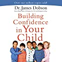 Building Confidence in Your Child Audiobook by James Dobson Narrated by Jon Gauger