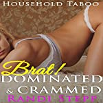Brat! Dominated & Crammed: She Grew up with the Man of the House, Book 11 | Randi Stepp