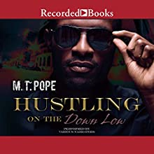 Hustling on the Down Low Audiobook by M. T. Pope Narrated by Randall Bain, Morae Brehon, Daxton Dewards, Dylan Ford, John Taylor