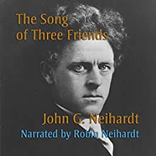 The Song of Three Friends Audiobook by John G. Neihardt Narrated by Robin Neihardt