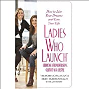 Ladies Who Launch: Embracing Entrepreneurship & Creativity as a Lifestyle | [Victoria Colligan, Beth Schoenfeldt, Amy Swift]