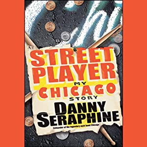 Street Player: My Chicago Story | [Danny Seraphine]