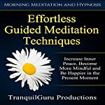 Effortless Guided Meditation Techniques: Increase Inner Peace, Become More Mindful and Be Happier in the Present Moment |  TranquilGuru Productions