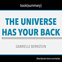 Summary of The Universe Has Your Back by Gabrielle Bernstein: Book Summary Includes Analysis Audiobook by  FlashBooks Book Summaries Narrated by Dean Bokhari