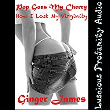 Pop Goes My Cherry: How I Lost My Virginity: Ginger Tales (       UNABRIDGED) by Ginger James Narrated by Ginger James