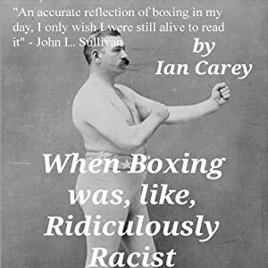 When Boxing Was, Like, Ridiculously Racist Audiobook