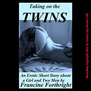 Taking on the Twins: An Erotic Double Penetration Short | [Francine Forthright]