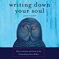 Writing Down Your Soul: How to Activate and Listen to the Extraordinary Voice Within (       UNABRIDGED) by Janet Conner Narrated by Jane Cramer