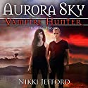 Hunting Season: Aurora Sky: Vampire Hunter, Vol. 4 (       UNABRIDGED) by Nikki Jefford Narrated by Em Eldridge