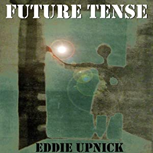 Future Tense | [Eddie Upnick]