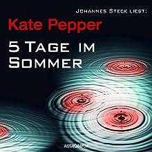 5 Tage im Sommer Hörbuch von Kate Pepper Gesprochen von: Johannes Steck