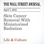 Skin Cancer Removal With Miniaturized Radiation | Melinda Beck