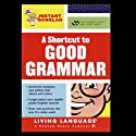 A Shortcut to Good Grammar (Instant Scholar Series) (       ungekürzt) von Living Language Gesprochen von: Christopher A. Warnasch, Christopher Medellin, Ana Suffredini