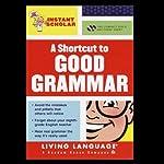 A Shortcut to Good Grammar (Instant Scholar Series) | Living Language