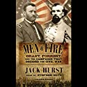 Men of Fire: Grant, Forrest, and the Campaign that Decided the Civil War (       UNABRIDGED) by Jack Hurst Narrated by Tom Weiner