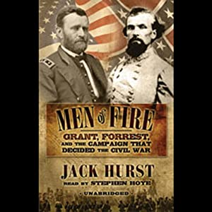 Men of Fire: Grant, Forrest, and the Campaign that Decided the Civil War | [Jack Hurst]