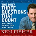 The Only Three Questions That Count: Investing by Knowing What Others Don't (       UNABRIDGED) by Kenneth L. Fisher, Jennifer Chou, Lara Hoffmans Narrated by Erik Synnestvedt