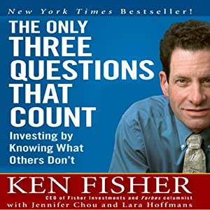 The Only Three Questions That Count: Investing by Knowing What Others Don't | [Kenneth L. Fisher, Jennifer Chou, Lara Hoffmans]