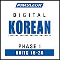 Korean Phase 1, Unit 16-20: Learn to Speak and Understand Korean with Pimsleur Language Programs Audiobook by  Pimsleur Narrated by  Pimsleur