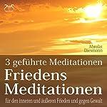 Friedensmeditationen: 3 Meditationen für den inneren und äußeren Frieden und gegen Gewalt | Franziska Diesmann,Torsten Abrolat