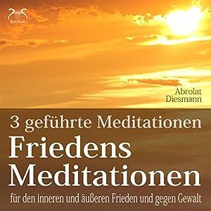 Friedensmeditationen: 3 Meditationen für den inneren und äußeren Frieden und gegen Gewalt Hörbuch