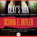Clay's Ark: Patternist, Book 3 (       UNABRIDGED) by Octavia E. Butler Narrated by Neal Ghant
