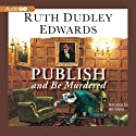Publish and Be Murdered (       UNABRIDGED) by Ruth Dudley Edwards Narrated by Bill Wallis