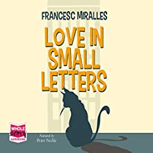 Love in Small Letters (       UNABRIDGED) by Francesc Miralles Narrated by Peter Noble
