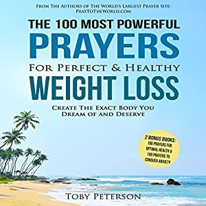 The 100 Most Powerful Prayers for Perfect & Healthy Weight Loss Audiobook