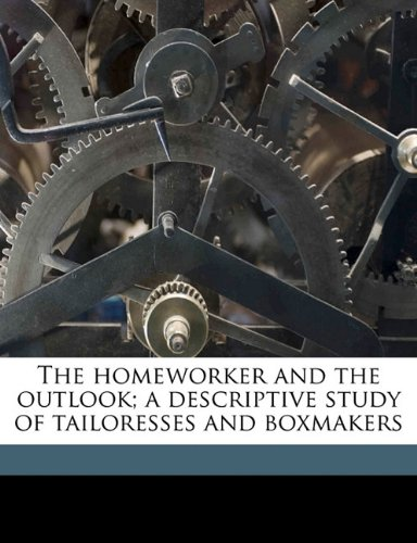 The homeworker and the outlook; a descriptive study of tailoresses and boxmakers