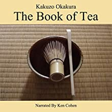 The Book of Tea Audiobook by Okakura Kakuzo Narrated by Ken Cohen
