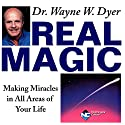 Real Magic: Making Miracles in All Areas of Your Life (       UNABRIDGED) by Wayne W. Dyer Narrated by Wayne W. Dyer
