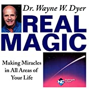Real Magic: Making Miracles in All Areas of Your Life | [Wayne W. Dyer]