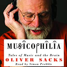 Musicophilia: Tales of Music and the Brain (       ABRIDGED) by Oliver Sacks Narrated by Simon Prebble