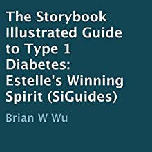 Estelle's Winning Spirit: The Storybook Illustrated Guide to Type 1 Diabetes (       UNABRIDGED) by Brian Wu Narrated by Caroline Miller