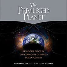 The Privileged Planet: How Our Place in the Cosmos is Designed for Discovery Audiobook by Guillermo Gonzalez, Jay Richards Narrated by Todd Barsness