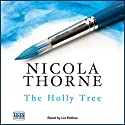 The Holly Tree Audiobook by Nicola Thorne Narrated by Liz Holliss