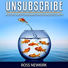 Unsubscribe: A Story About One Man's Profound Discovery Audiobook by Ross Newkirk Narrated by Roberto Scarlato