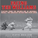 Facing Ted Williams: Players from the Golden Age of Baseball Recall the Greatest Hitter Who Ever Lived | Dave Heller
