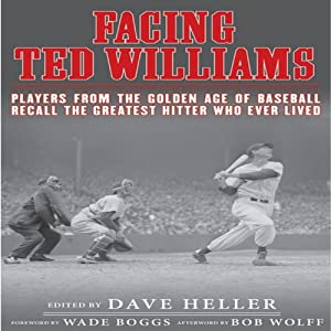 Facing Ted Williams: Players from the Golden Age of Baseball Recall the Greatest Hitter Who Ever Lived | [Dave Heller]