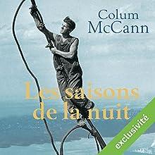 Les saisons de la nuit | Livre audio Auteur(s) : Colum McCann Narrateur(s) : Frantz Confiac