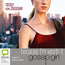 Because I'm Worth It: A Gossip Girl Novel Audiobook by Cecily von Ziegesar Narrated by Edwina Wren