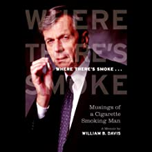 Where There's Smoke: Musings of a Cigarette Smoking Man: A Memoir (       UNABRIDGED) by William B. Davis Narrated by William B. Davis