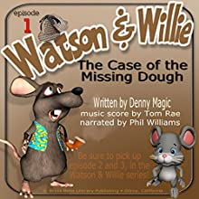 The Case of the Missing Dough: Watson & Willie, Book One Audiobook by Denny Magic Narrated by Phil Williams