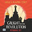 Caught in the Revolution Audiobook by Helen Rappaport Narrated by Mark Meadows